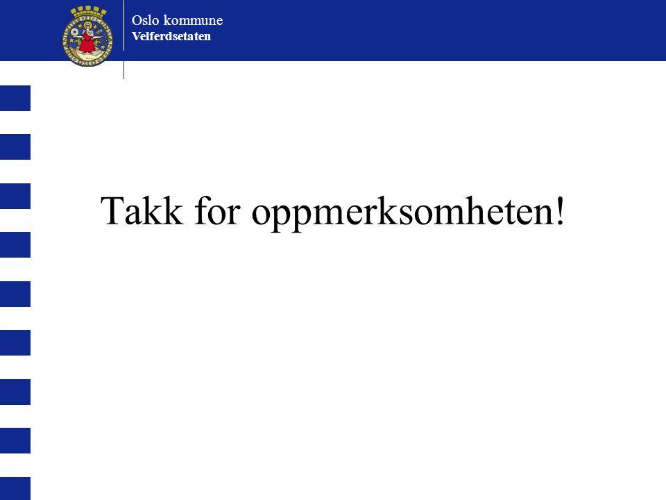 Oslo kommune Velferdsetaten Takk for oppmerksomheten!