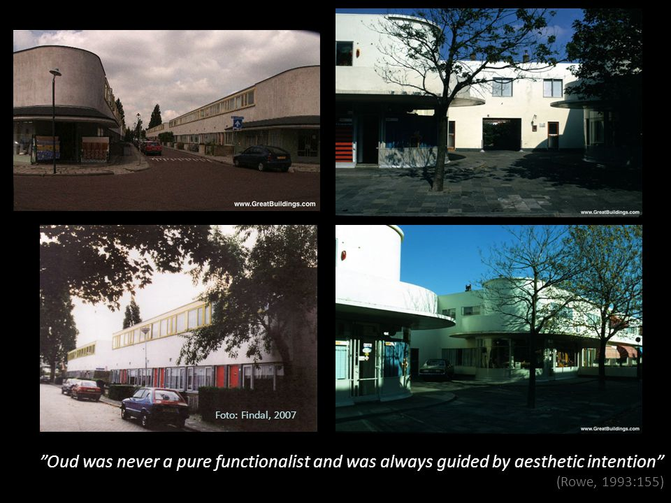 Foto: Findal, 2007 Oud was never a pure functionalist and was always guided by aesthetic intention (Rowe, 1993:155)