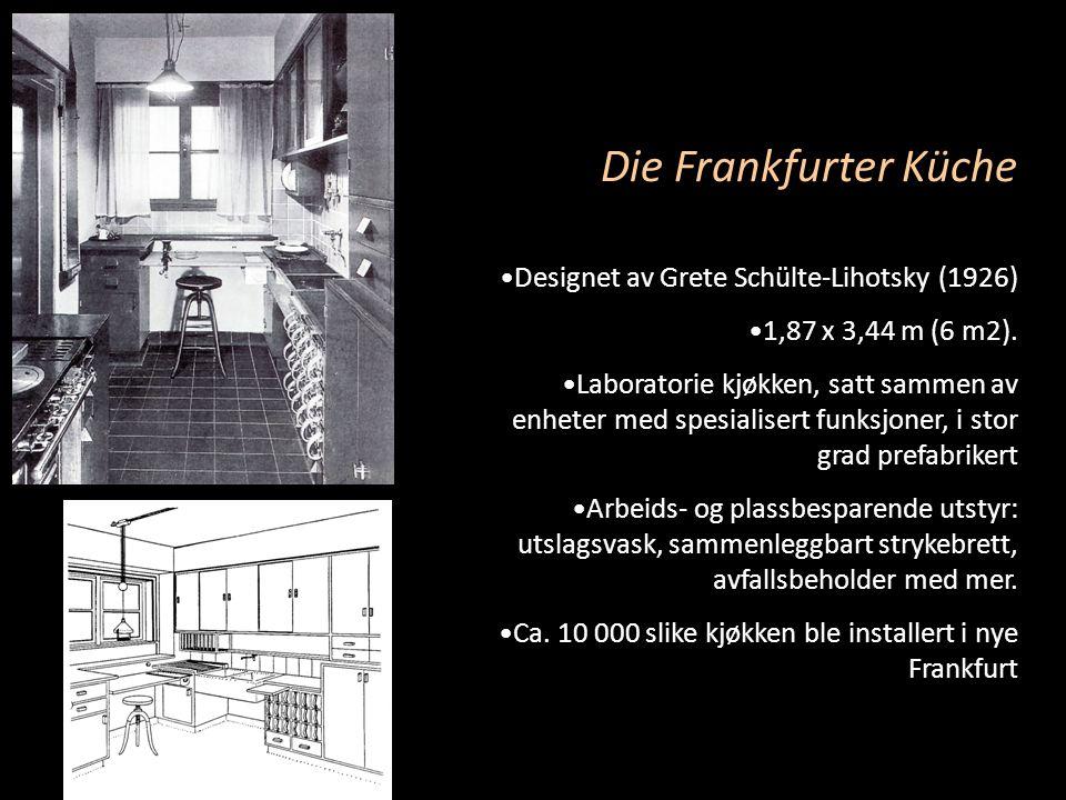 Die Frankfurter Küche •Designet av Grete Schülte-Lihotsky (1926) •1,87 x 3,44 m (6 m2). •Laboratorie kjøkken, satt sammen av enheter med spesialisert