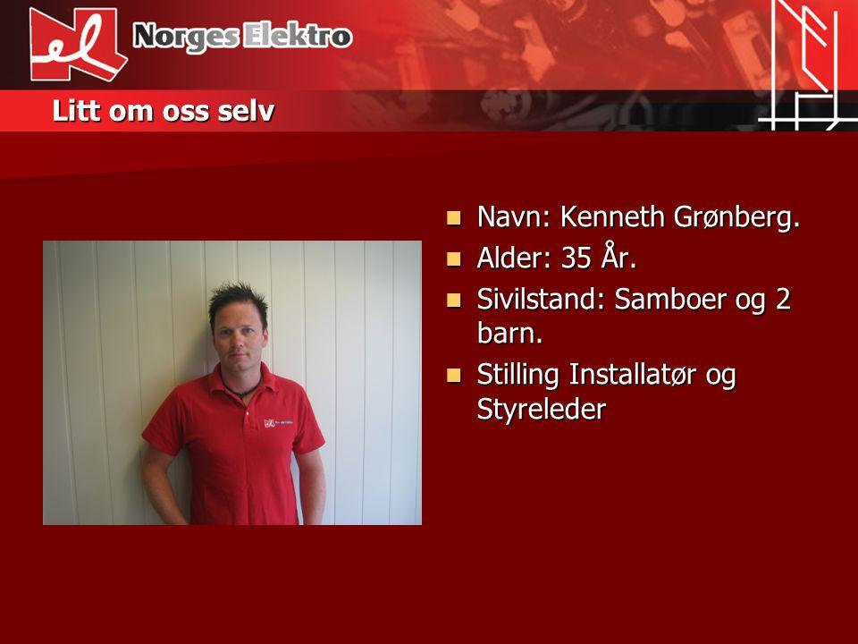 Teoretiske kvalifikasjoner: Kenneth Grønberg  Grunnleggende elektro (90 –92)  Elverksfag (92)  Teknisk Fagskole Horten (96-98)  Ingeniør Høyskolen i Vestfold (98-01)  Godkjent Eib installatør.