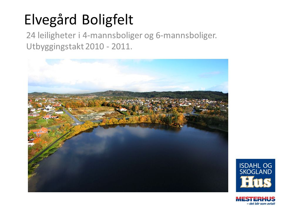 Elvegård Boligfelt 24 leiligheter i 4-mannsboliger og 6-mannsboliger. Utbyggingstakt 2010 - 2011.