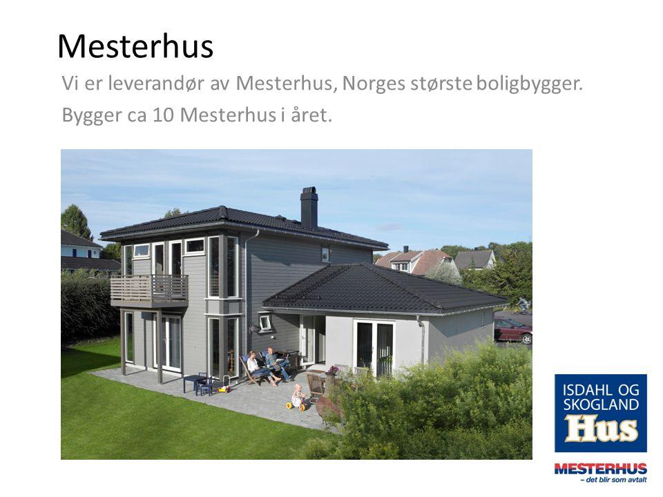 Mesterhus Vi er leverandør av Mesterhus, Norges største boligbygger. Bygger ca 10 Mesterhus i året.