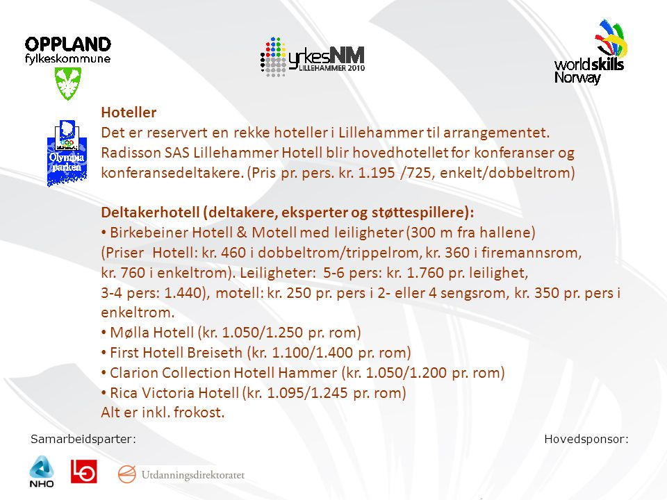 Samarbeidsparter:Hovedsponsor: Hoteller Det er reservert en rekke hoteller i Lillehammer til arrangementet. Radisson SAS Lillehammer Hotell blir hoved