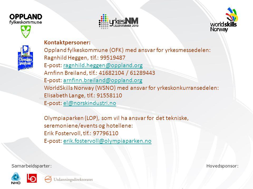 Samarbeidsparter:Hovedsponsor: Kontaktpersoner: Oppland fylkeskommune (OFK) med ansvar for yrkesmessedelen: Ragnhild Heggen, tlf.: 99519487 E-post: ra