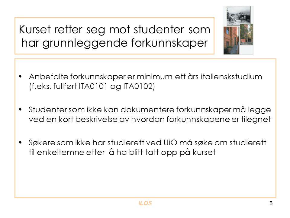 ILOS5 Kurset retter seg mot studenter som har grunnleggende forkunnskaper •Anbefalte forkunnskaper er minimum ett års italienskstudium (f.eks. fullfør