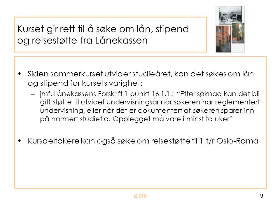 ILOS9 Kurset gir rett til å søke om lån, stipend og reisestøtte fra Lånekassen •Siden sommerkurset utvider studieåret, kan det søkes om lån og stipend