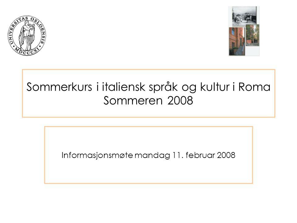 Sommerkurs i italiensk språk og kultur i Roma Sommeren 2008 Informasjonsmøte mandag 11.