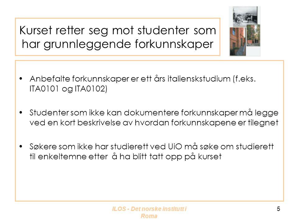 ILOS - Det norske institutt i Roma 6 Undervisningen går over 6 uker i Roma •All undervisning vil finne sted ved Det norske institutt •Det vil bli gitt ca.