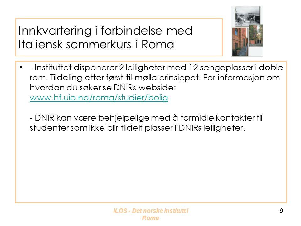 ILOS - Det norske institutt i Roma 9 Innkvartering i forbindelse med Italiensk sommerkurs i Roma •- Instituttet disponerer 2 leiligheter med 12 sengeplasser i doble rom.
