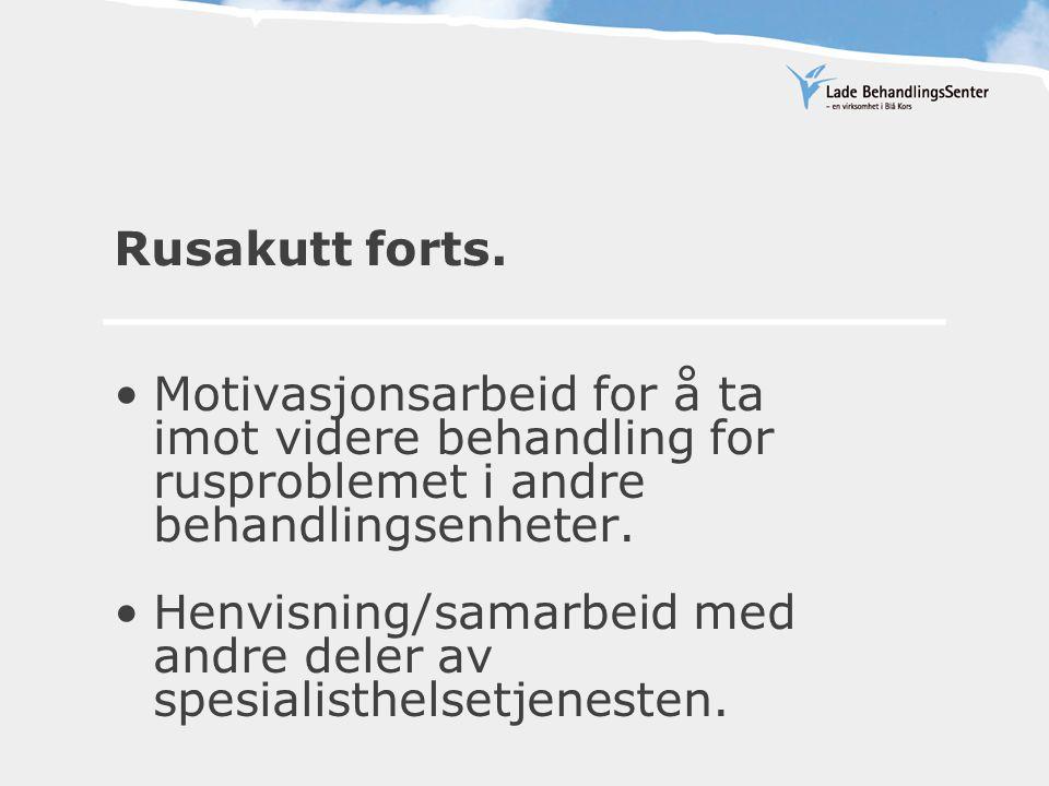 Rusakutt forts. •Motivasjonsarbeid for å ta imot videre behandling for rusproblemet i andre behandlingsenheter. •Henvisning/samarbeid med andre deler