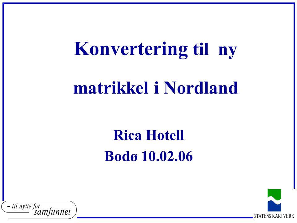 Konvertering til ny matrikkel i Nordland Rica Hotell Bodø 10.02.06