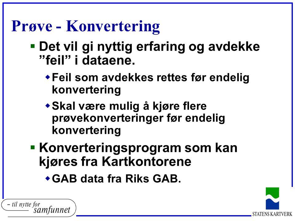 Prøve - Konvertering  Det vil gi nyttig erfaring og avdekke feil i dataene.