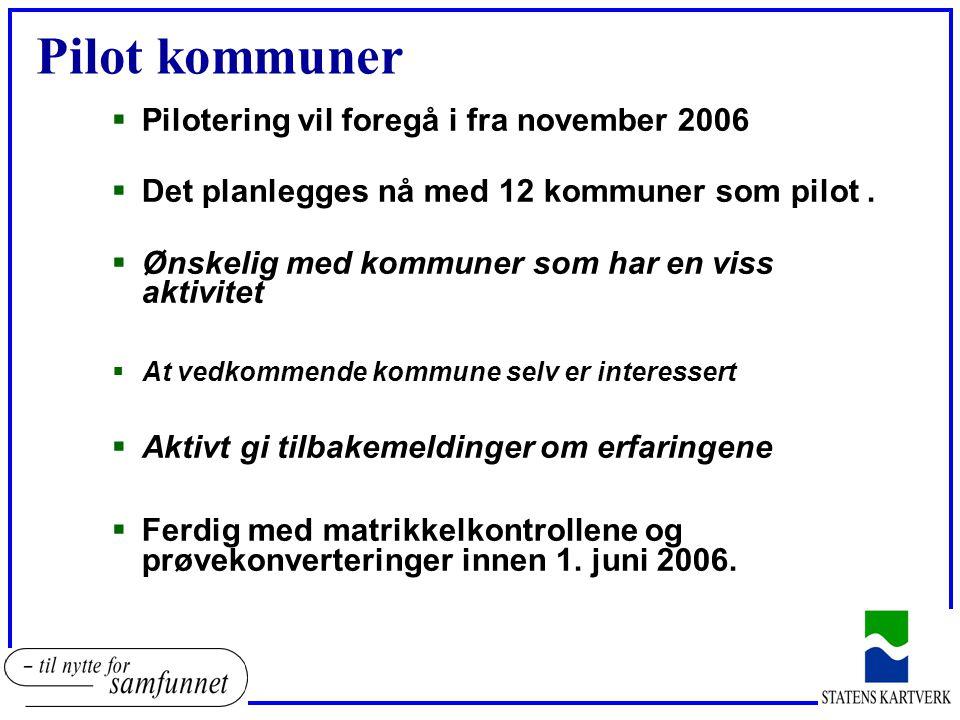 Pilot kommuner  Pilotering vil foregå i fra november 2006  Det planlegges nå med 12 kommuner som pilot.