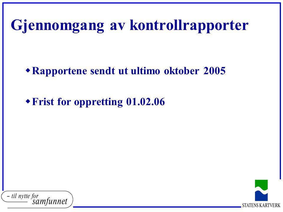 Gjennomgang av kontrollrapporter wRapportene sendt ut ultimo oktober 2005 wFrist for oppretting 01.02.06