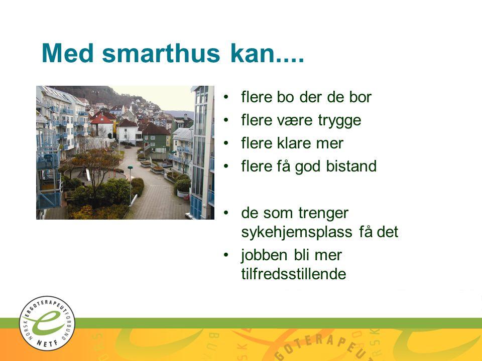 Med smarthus kan.... •flere bo der de bor •flere være trygge •flere klare mer •flere få god bistand •de som trenger sykehjemsplass få det •jobben bli