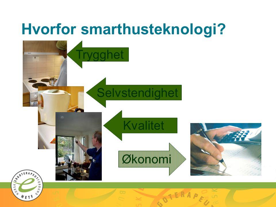 Trygghet Selvstendighet Hvorfor smarthusteknologi? Kvalitet Økonomi