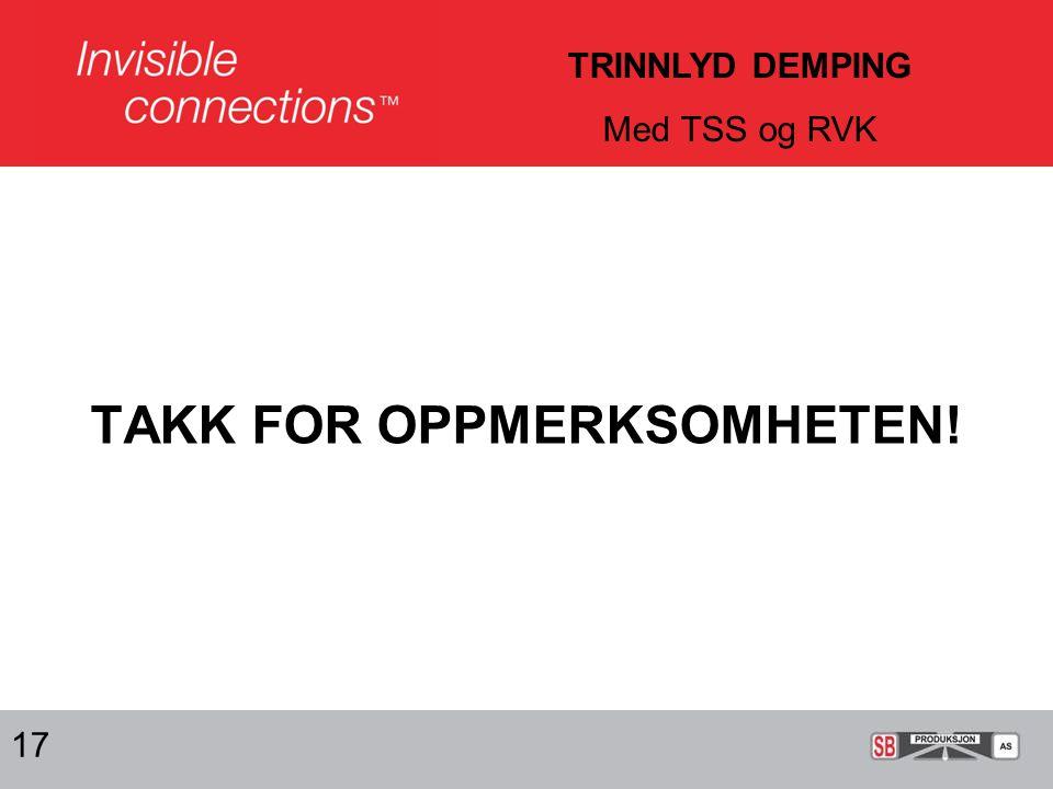 TAKK FOR OPPMERKSOMHETEN! 17 TRINNLYD DEMPING Med TSS og RVK