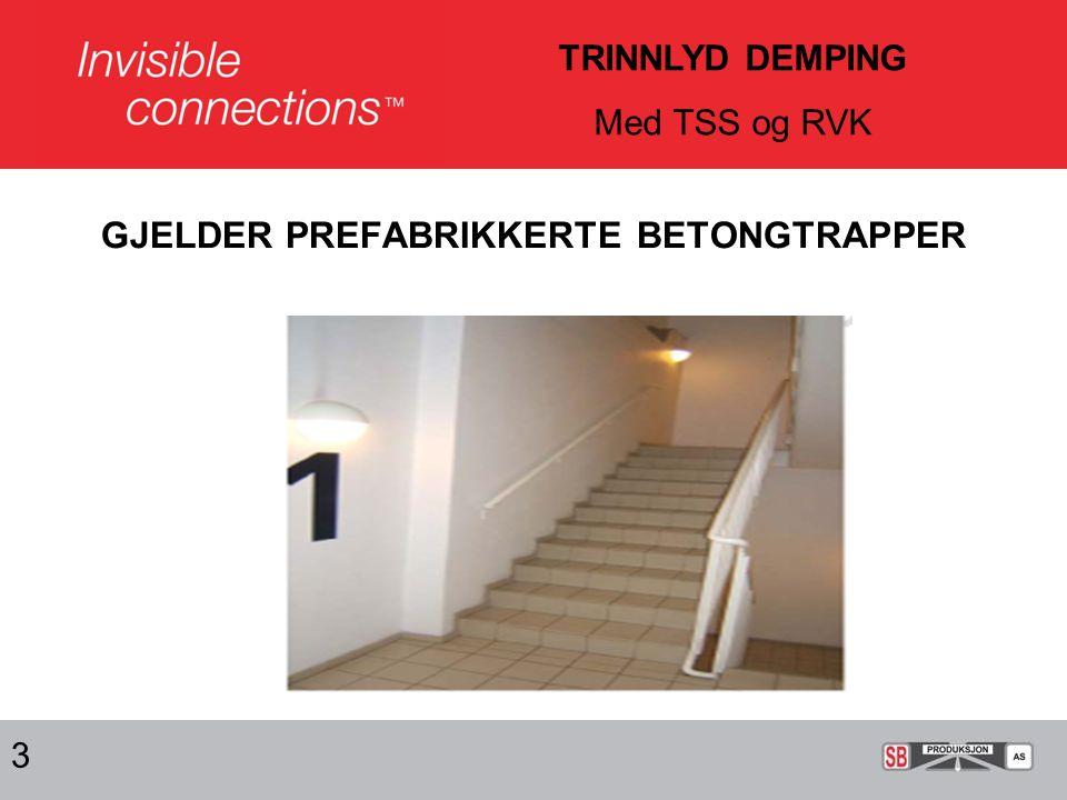 GJELDER PREFABRIKKERTE BETONGTRAPPER 3 TRINNLYD DEMPING Med TSS og RVK
