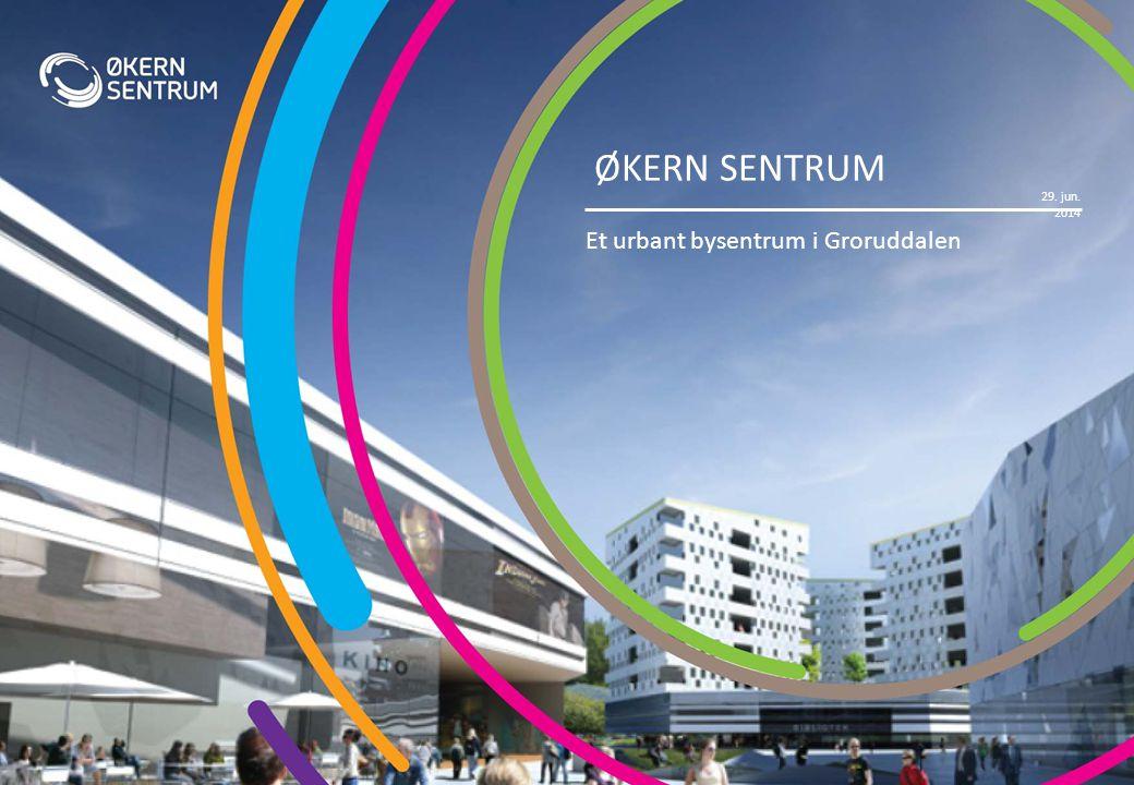 29. jun. 2014 ØKERN SENTRUM Et urbant bysentrum i Groruddalen