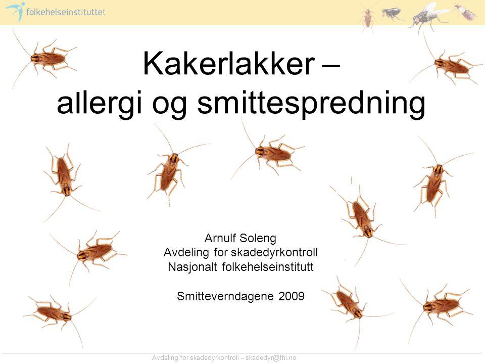 Avdeling for skadedyrkontroll – skadedyr@fhi.no Kakerlakker – allergi og smittespredning Arnulf Soleng Avdeling for skadedyrkontroll Nasjonalt folkehe