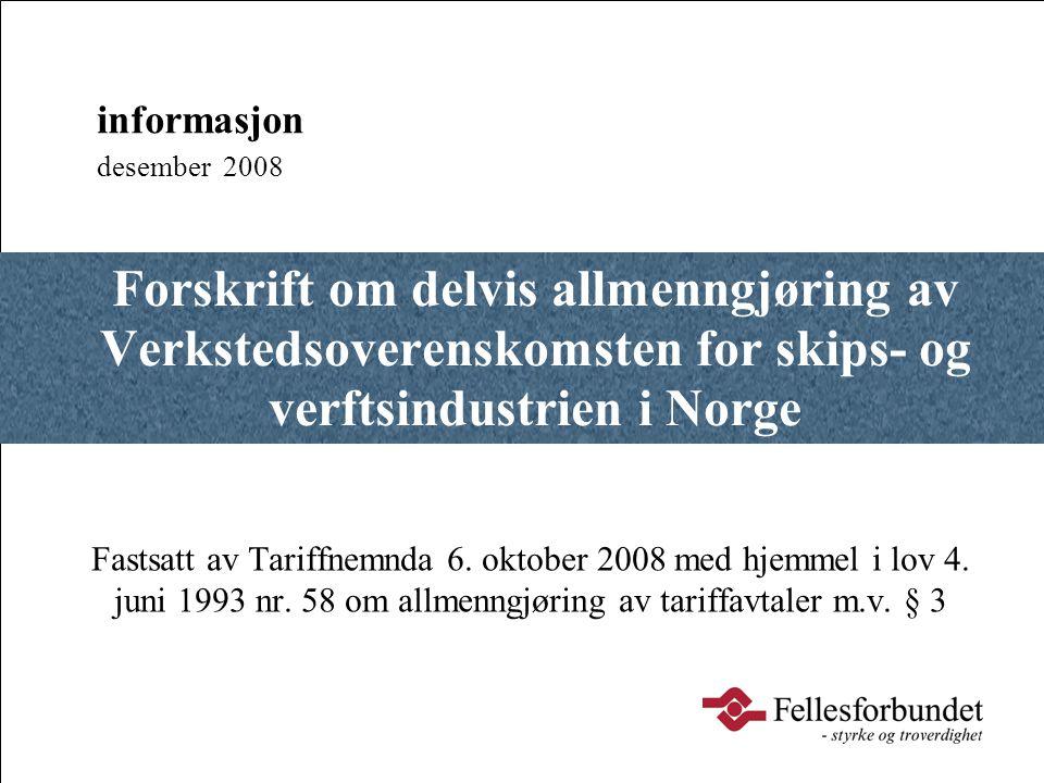 Forskrift om delvis allmenngjøring av Verkstedsoverenskomsten for skips- og verftsindustrien i Norge Fastsatt av Tariffnemnda 6. oktober 2008med hjemm