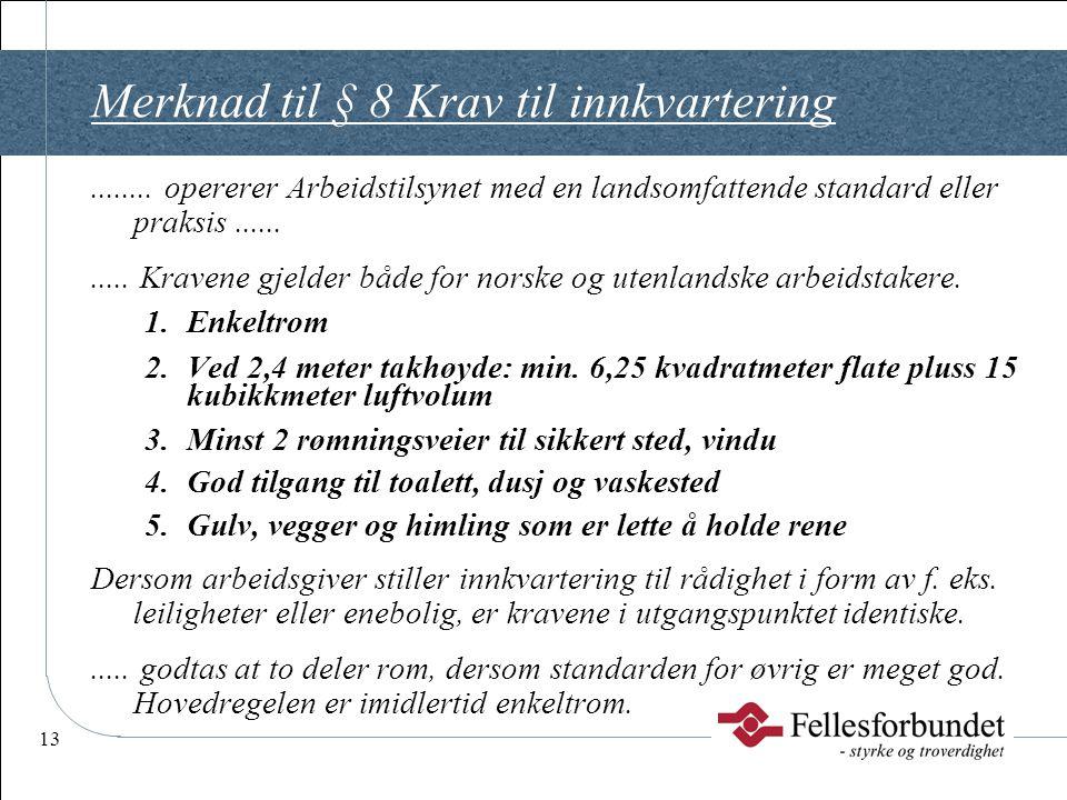 13 Merknad til § 8 Krav til innkvartering........ opererer Arbeidstilsynet med en landsomfattende standard eller praksis........... Kravene gjelder bå