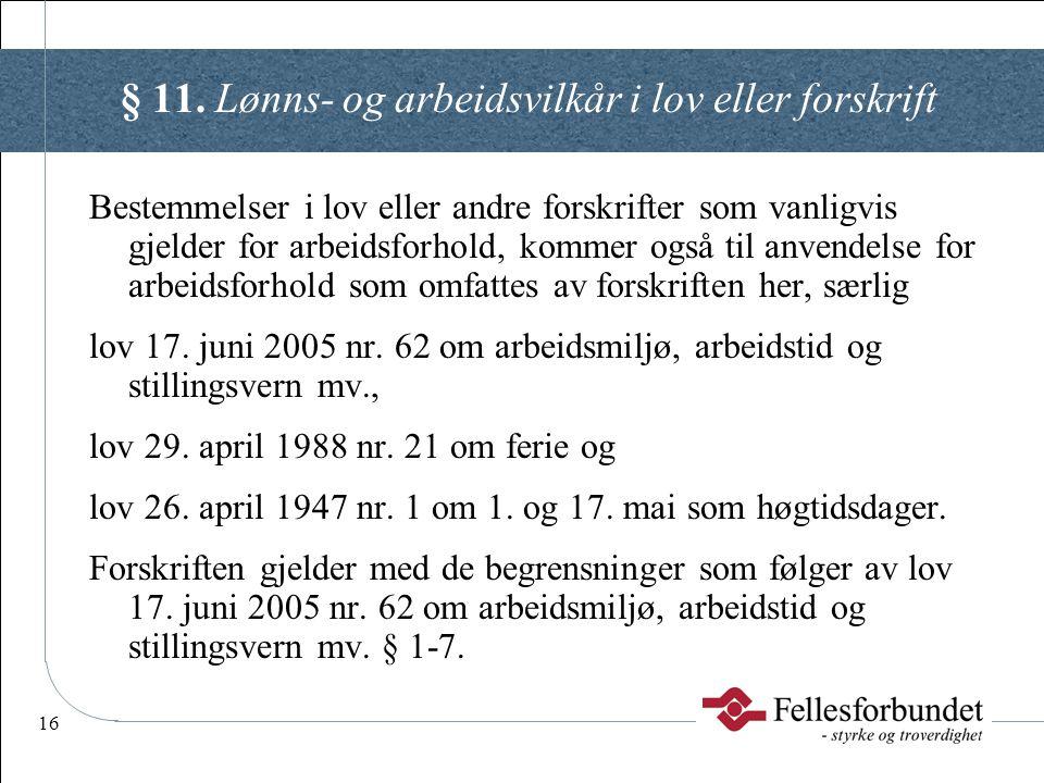 16 § 11. Lønns- og arbeidsvilkår i lov eller forskrift Bestemmelser i lov eller andre forskrifter som vanligvis gjelder for arbeidsforhold, kommer ogs