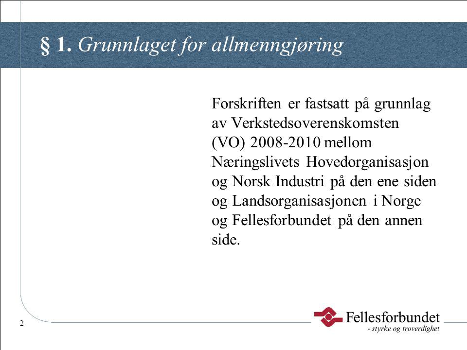 2 § 1. Grunnlaget for allmenngjøring Forskriften er fastsatt på grunnlag av Verkstedsoverenskomsten (VO) 2008-2010 mellom Næringslivets Hovedorganisas