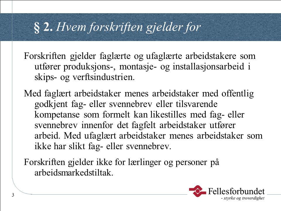 3 § 2. Hvem forskriften gjelder for Forskriften gjelder faglærte og ufaglærte arbeidstakere som utfører produksjons-, montasje- og installasjonsarbeid