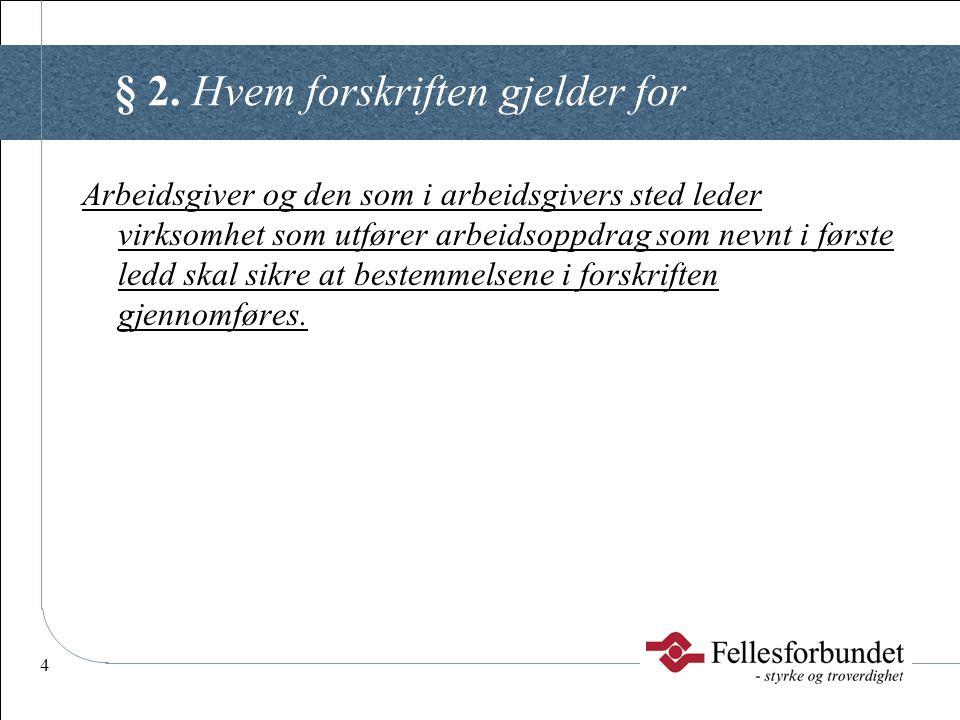 4 § 2. Hvem forskriften gjelder for Arbeidsgiver og den som i arbeidsgivers sted leder virksomhet som utfører arbeidsoppdrag som nevnt i første ledd s