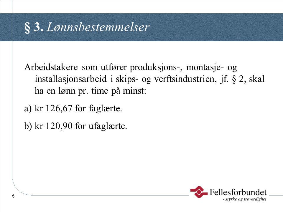 6 § 3. Lønnsbestemmelser Arbeidstakere som utfører produksjons-, montasje- og installasjonsarbeid i skips- og verftsindustrien, jf. § 2, skal ha en lø