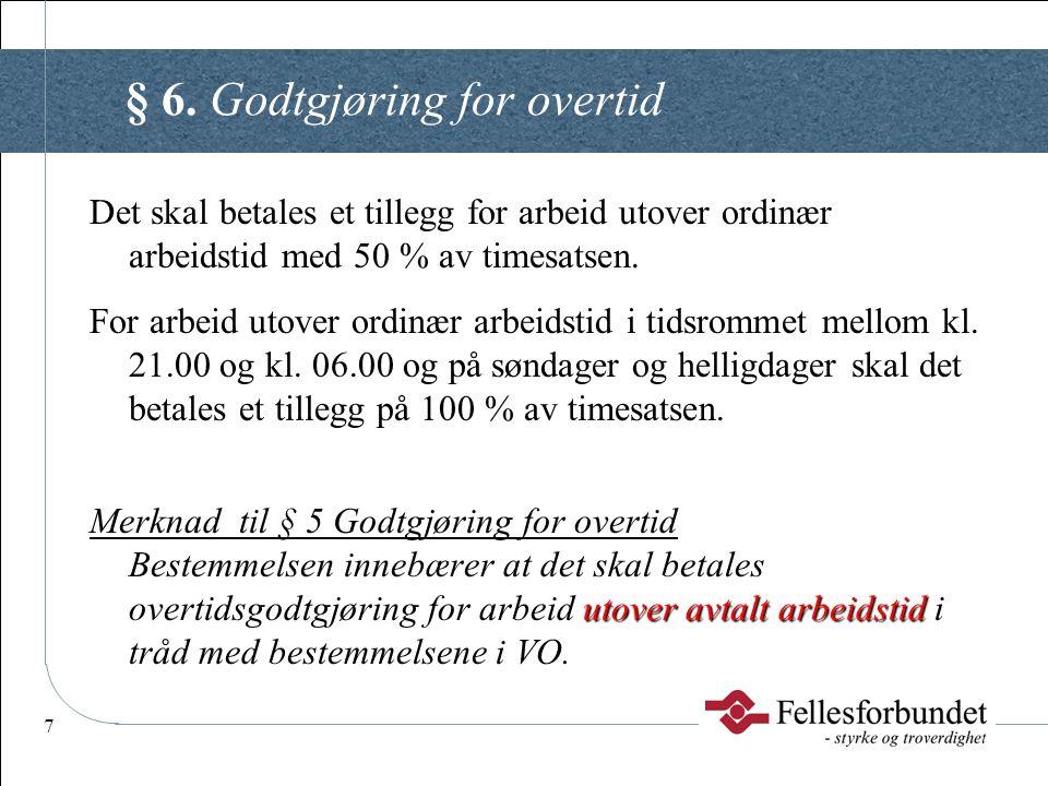 7 § 6. Godtgjøring for overtid Det skal betales et tillegg for arbeid utover ordinær arbeidstid med 50 % av timesatsen. For arbeid utover ordinær arbe