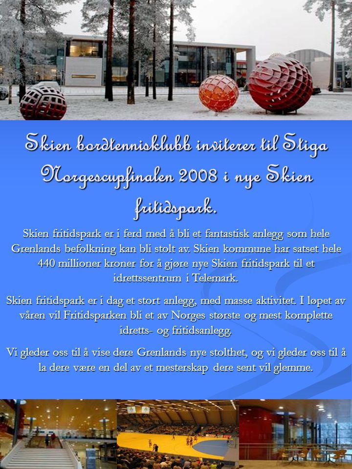 Skien bordtennisklubb inviterer til Stiga Norgescupfinalen 2008 i nye Skien fritidspark. Skien fritidspark er i ferd med å bli et fantastisk anlegg so