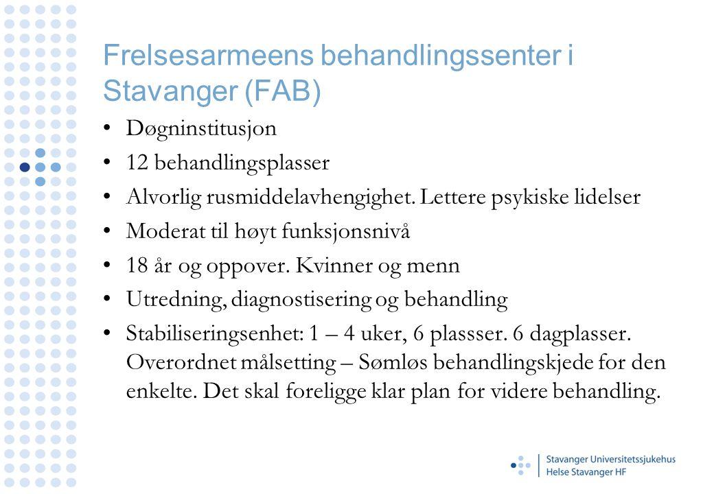 Frelsesarmeens behandlingssenter i Stavanger (FAB) •Døgninstitusjon •12 behandlingsplasser •Alvorlig rusmiddelavhengighet. Lettere psykiske lidelser •