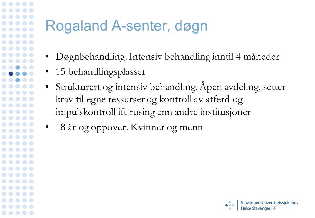 Rogaland A-senter, døgn •Døgnbehandling. Intensiv behandling inntil 4 måneder •15 behandlingsplasser •Strukturert og intensiv behandling. Åpen avdelin