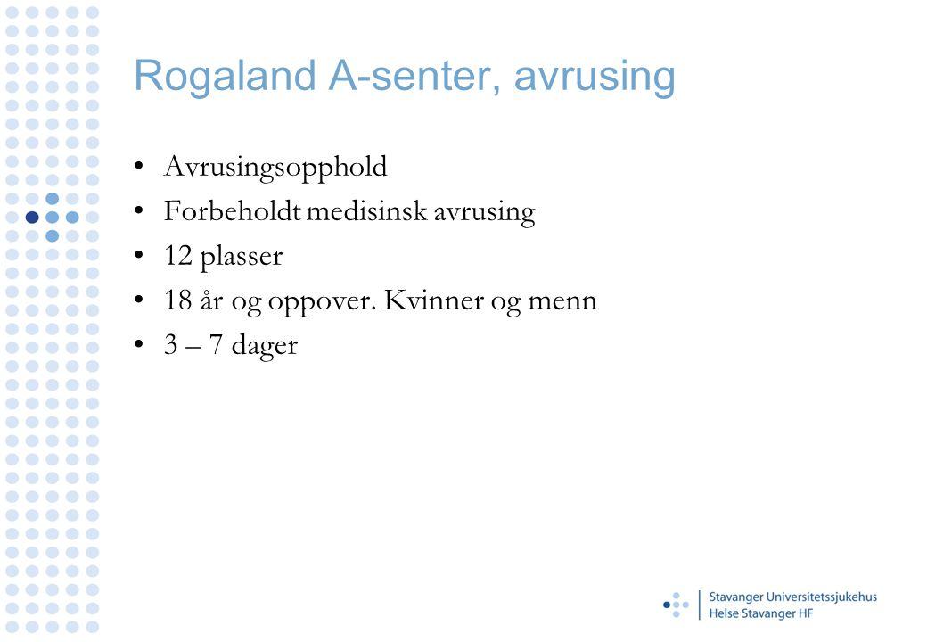 Rogaland A-senter, avrusing •Avrusingsopphold •Forbeholdt medisinsk avrusing •12 plasser •18 år og oppover. Kvinner og menn •3 – 7 dager