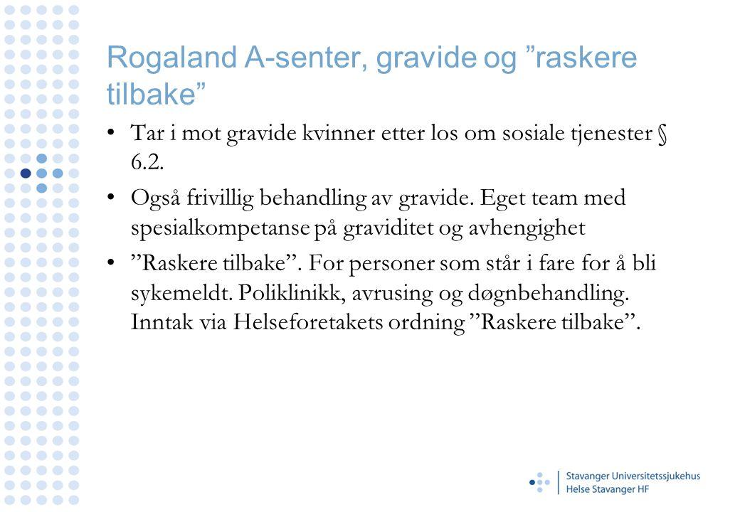 """Rogaland A-senter, gravide og """"raskere tilbake"""" •Tar i mot gravide kvinner etter los om sosiale tjenester § 6.2. •Også frivillig behandling av gravide"""