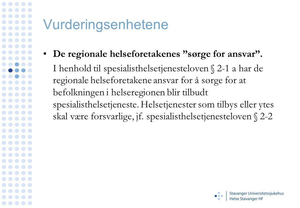 """Vurderingsenhetene •De regionale helseforetakenes """"sørge for ansvar"""". I henhold til spesialisthelsetjenesteloven § 2-1 a har de regionale helseforetak"""