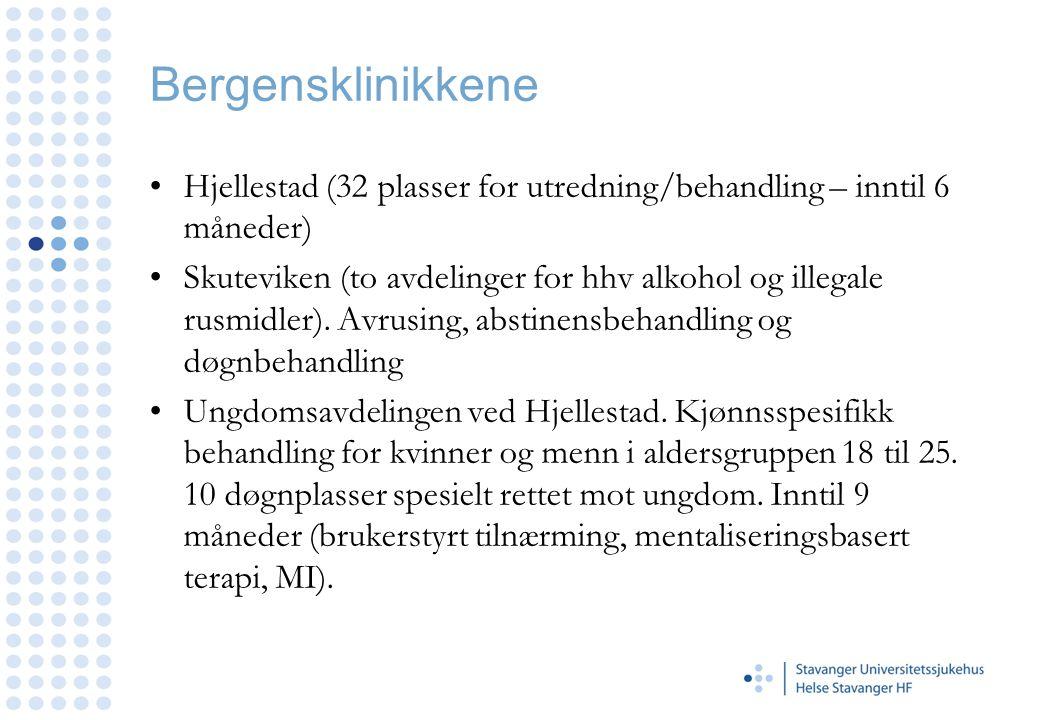 Bergensklinikkene •Hjellestad (32 plasser for utredning/behandling – inntil 6 måneder) •Skuteviken (to avdelinger for hhv alkohol og illegale rusmidle