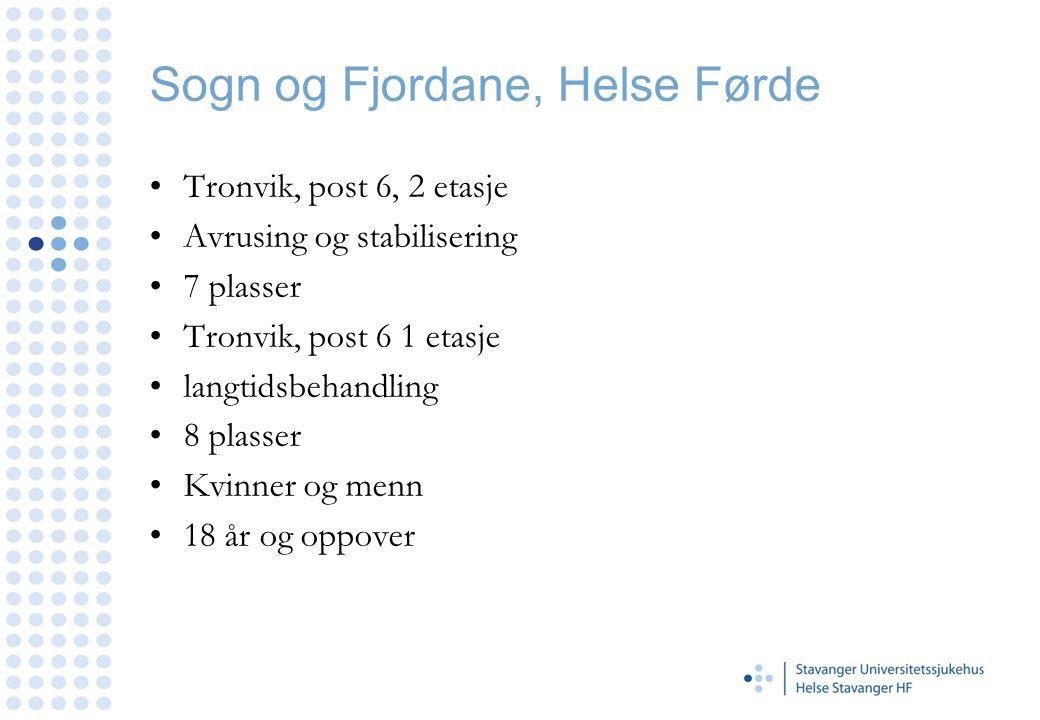 Sogn og Fjordane, Helse Førde •Tronvik, post 6, 2 etasje •Avrusing og stabilisering •7 plasser •Tronvik, post 6 1 etasje •langtidsbehandling •8 plasse