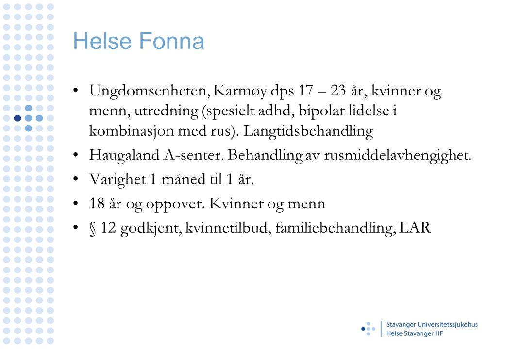 Helse Fonna •Ungdomsenheten, Karmøy dps 17 – 23 år, kvinner og menn, utredning (spesielt adhd, bipolar lidelse i kombinasjon med rus). Langtidsbehandl
