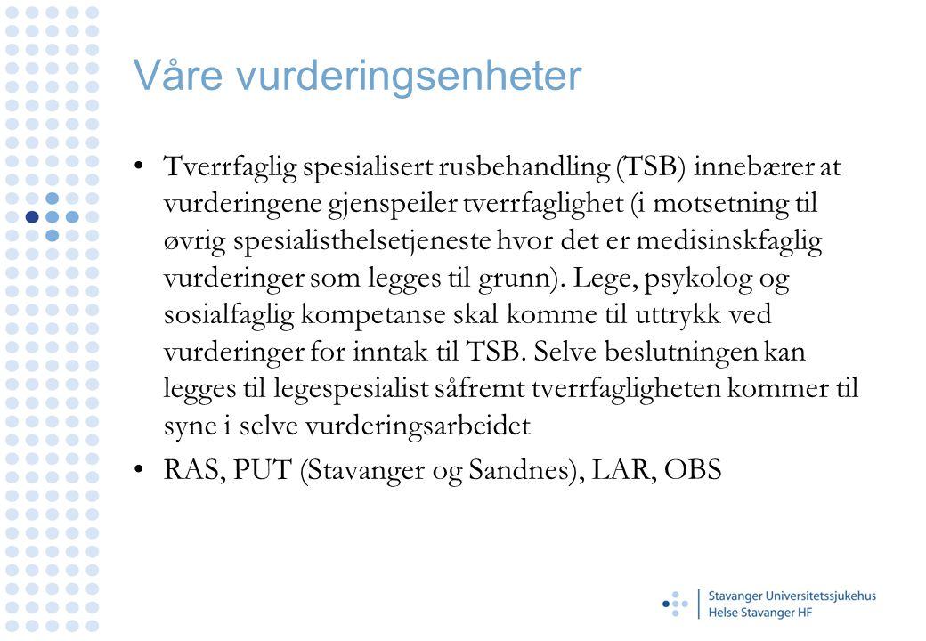 Våre vurderingsenheter •Tverrfaglig spesialisert rusbehandling (TSB) innebærer at vurderingene gjenspeiler tverrfaglighet (i motsetning til øvrig spes