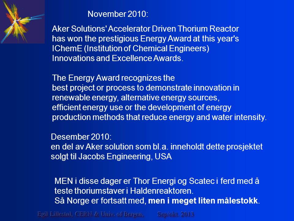 Aker Solutions Accelerator Driven Thorium Reactor has won the prestigious Energy Award at this year s IChemE (Institution of Chemical Engineers) Innovations and Excellence Awards.