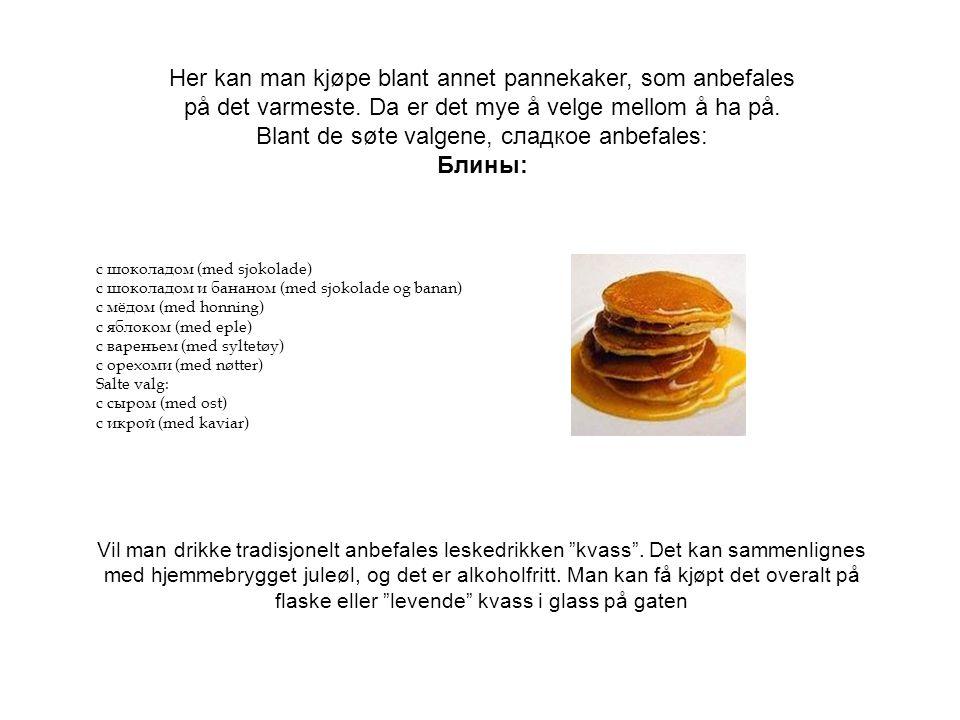 Her kan man kjøpe blant annet pannekaker, som anbefales på det varmeste.