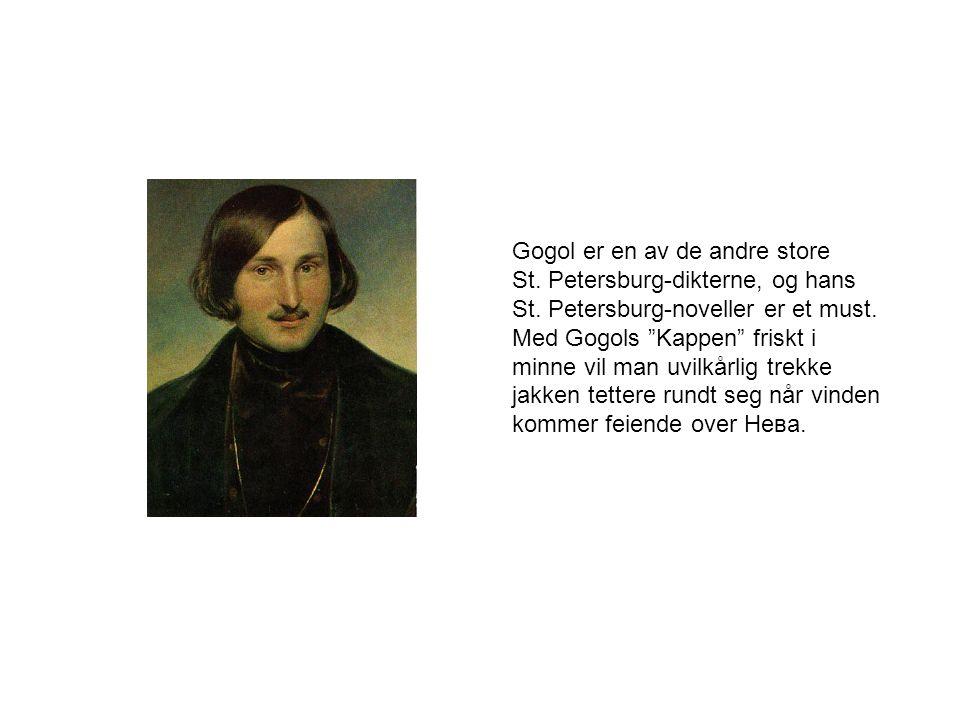 Gogol er en av de andre store St. Petersburg-dikterne, og hans St.