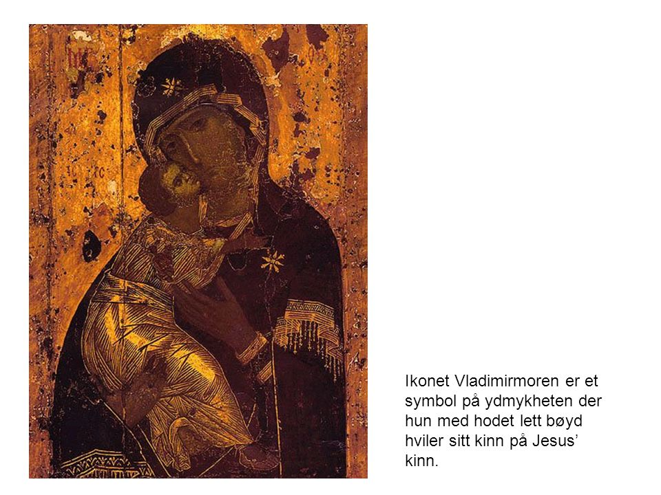 Ikonet Vladimirmoren er et symbol på ydmykheten der hun med hodet lett bøyd hviler sitt kinn på Jesus' kinn.