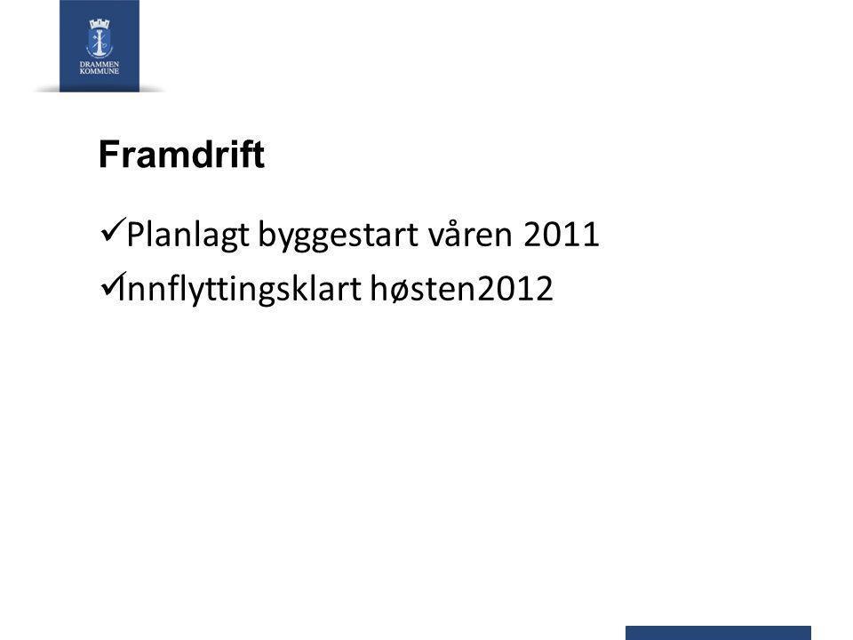 Framdrift  Planlagt byggestart våren 2011  Innflyttingsklart høsten2012