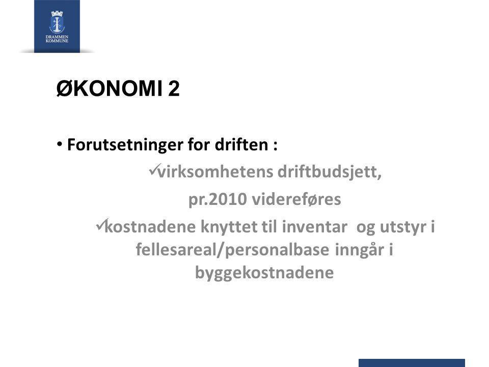 ØKONOMI 2 • Forutsetninger for driften :  virksomhetens driftbudsjett, pr.2010 videreføres  kostnadene knyttet til inventar og utstyr i fellesareal/personalbase inngår i byggekostnadene