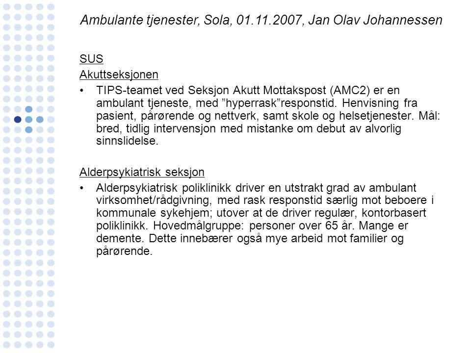 """SUS Akuttseksjonen •TIPS-teamet ved Seksjon Akutt Mottakspost (AMC2) er en ambulant tjeneste, med """"hyperrask""""responstid. Henvisning fra pasient, pårør"""