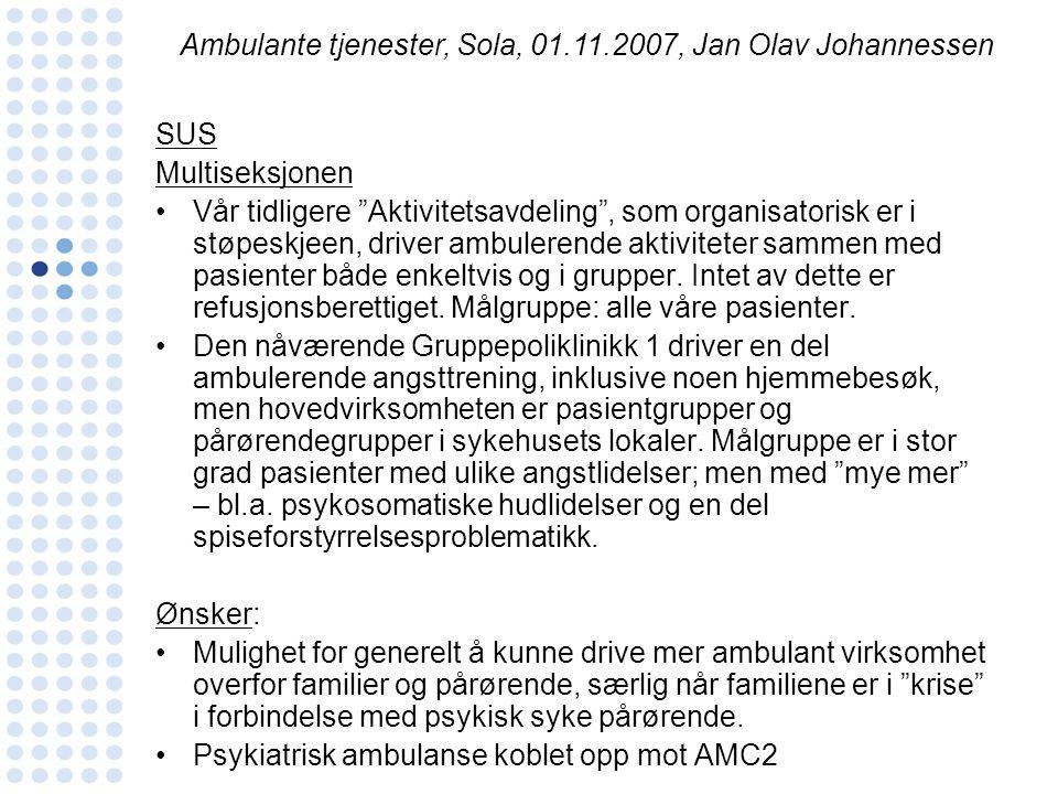 """SUS Multiseksjonen •Vår tidligere """"Aktivitetsavdeling"""", som organisatorisk er i støpeskjeen, driver ambulerende aktiviteter sammen med pasienter både"""